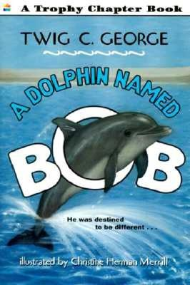A Dolphin Named Bob By George, Twig C./ Merrill, Christine Herman/ Merrill, Christine Herman (ILT)