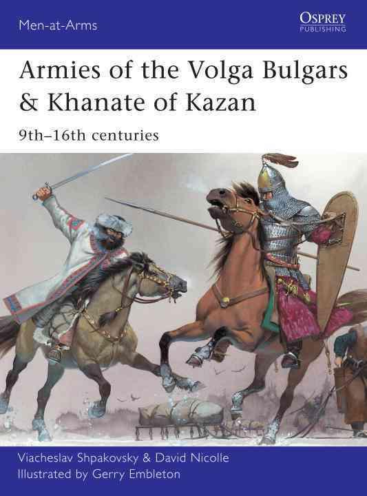 Armies of the Volga Bulgars & Khanate of Kazan By Shpakovsky, Viacheslav